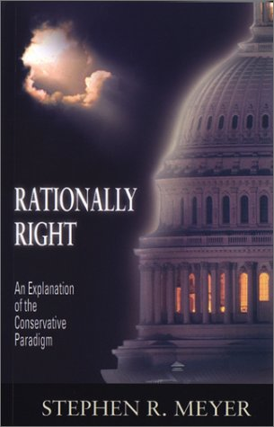Rationally Right : An Explanation of the Conservative Paradigm: Meyer, Stephen R.