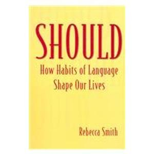 Should: How Habits of Language Shape Our Lives: Smith, Rebecca