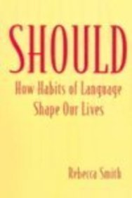 9781931646857: Should: How Habits of Language Shape Our Lives