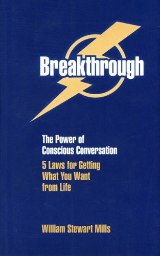 Breakthrough : The Power of Conscious Conversation - 5 Laws for Getting What You Want from Life