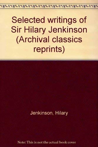 9781931666039: Selected writings of Sir Hilary Jenkinson (Archival classics reprints)