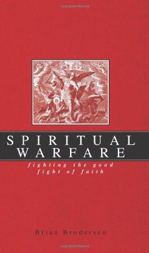 Spiritual Warfare: Fighting the Good Fight of: Brian Brodersen