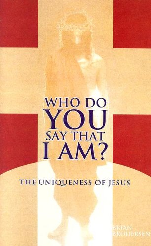 Who Do You Say That I Am?: The Uniqueness of Jesus: Brodersen, Brian