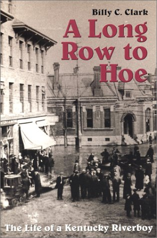 9781931672047: A Long Row to Hoe: The Life of a Kentucky Riverboy