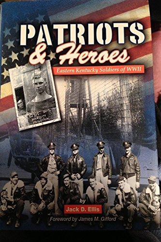 Patriots & Heroes: Eastern Kentucky Soldiers of: Jack D. Ellis
