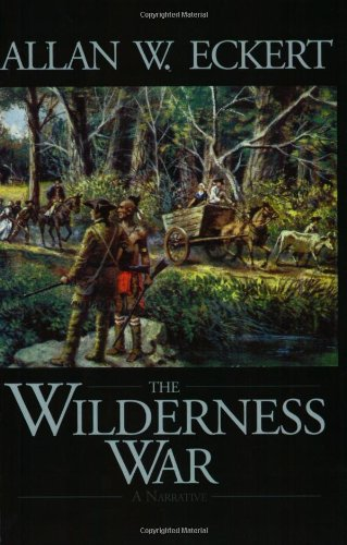 The Wilderness War: A Narrative (Winning of America Series) (9781931672146) by Allan W. Eckert