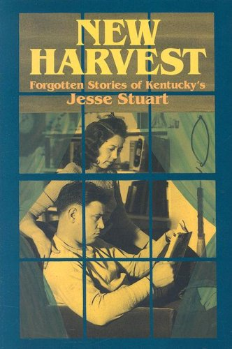 NEW HARVEST: FORGOTTEN STORIES OF KENTUCKY'S JESSE STUART (SIGNED BY EDITOR): Stuart, Jesse; ...