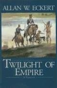 Twilight of Empire (Winning of America Series) (9781931672306) by Allan W. Eckert