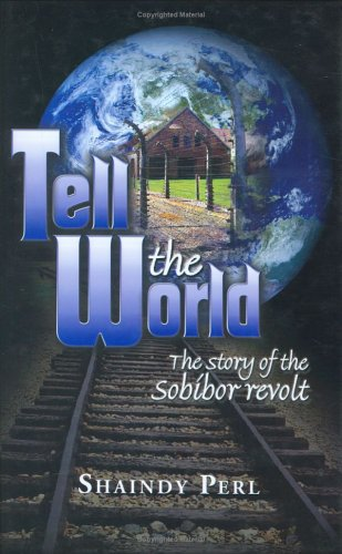 9781931681513: Tell the World: The Story of the Sobibor Revolt