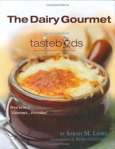 The Dairy Gourmet: Secret Recipes from Tastebuds Cafe: Sarah M. Lasry