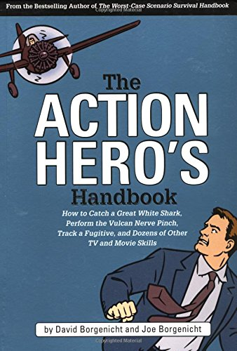9781931686051: The Action Hero's Handbook: How to Catch a Great White Shark, Perform the Vulcan Nerve Pinch, Track a Fugitive, and Dozens of Other TV and Movie Skills