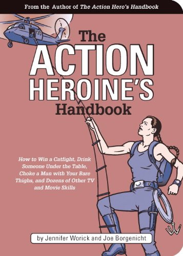 Action Heroine's Handbook How to Win a Catfight, Drink Someone under the Table, Choke a Man with ...