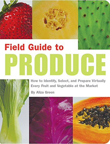 9781931686808: Field Guide to Produce: How to Identify, Select, and Prepare Virtually Every Fruit and Vegetable at the Market