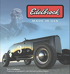 Edelbrock Made in Usa: Vic Edelbrock Jr. (Author), Tom Madigan (Author), Benny Parsons (Foreword)
