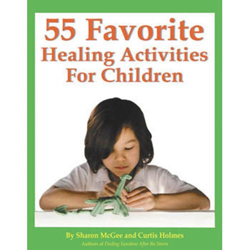 55 Favorite Healing Activities For Children: Lawrence Shapiro; Sharon McGee and Curtis Holmes
