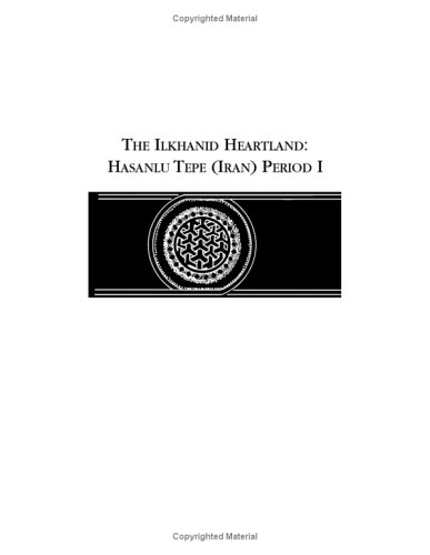 The Ilkhanid Heartland: Hasanlu Tepe (Iran) Period I: Danti, Michael D.