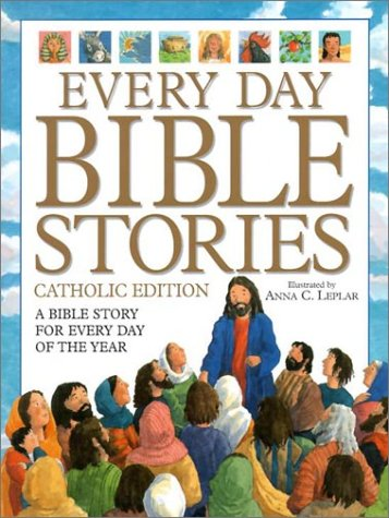Every Day Bible Stories: A Bible Story for Every Day of the Year: Leplar, Anna C.