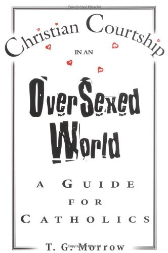 9781931709569: Christian Courtship in an Oversexed World: A Guide for Catholics
