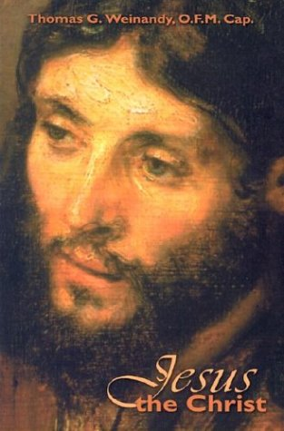 Jesus the Christ: Weinandy, Thomas G.