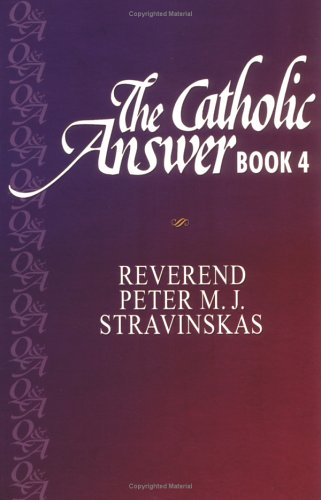 The Catholic Answer Book (Bk.4): Stravinskas, Peter M. J.