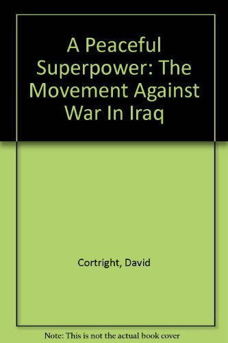 9781931710138: A Peaceful Superpower: The Movement Against War In Iraq