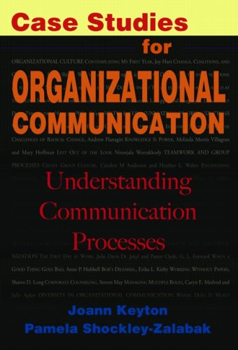 Case Studies for Organizational Communication: Understanding Communication: Joann Keyton, Pamela
