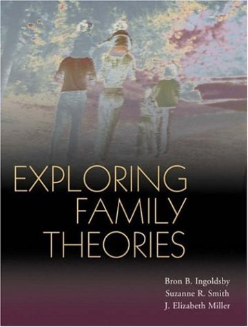Exploring Family Theories: Ingoldsby, Bron B.; Smith, Suzanne R.; Miller, J. Elizabeth