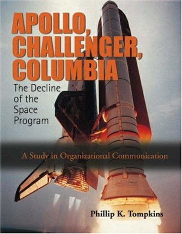 9781931719322: Apollo, Challenger, and Columbia: The Decline of the Space Program (A Study in Organizational Communication)