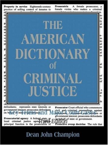 9781931719339: The American Dictionary of Criminal Justice: Key Terms and Major Court Cases (3rd Edition)