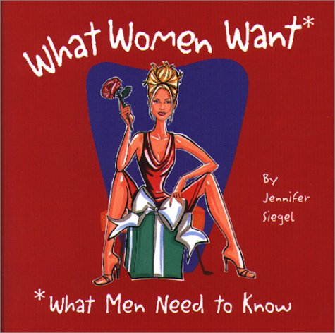 What Women Want: What Men Need to Know