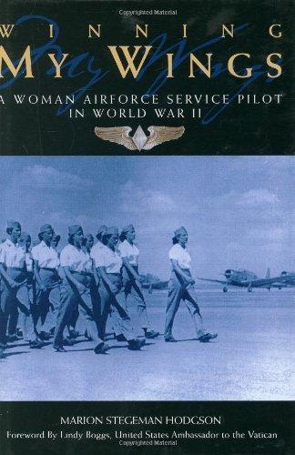 Winning My Wings: A Woman Airforce Service Pilot in World War II: Stegeman Hodgson, Marion