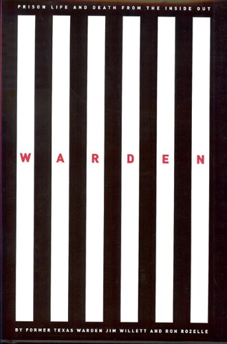 Warden: Texas Prison Life and Death from the Inside Out: Willett, Jim; Rozelle, Ron