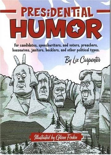 Presidential Humor: For Candidates, Speechwriers, and Voters, Preachers, Housewives, Janitors, ...