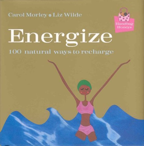Energize: 100 Natural Ways to Recharge: Morley, Carol; Wilde, Elizabeth