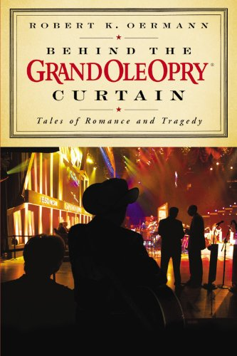 9781931722896: Behind the Grand Ole Opry Curtain: Tales of Romance and Tragedy
