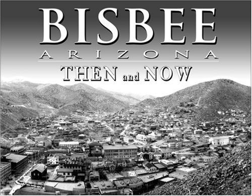 9781931725101: Bisbee Arizona Then and Now