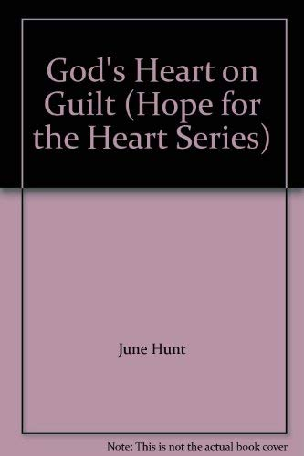 God's Heart on Guilt (Hope for the Heart Series): June Hunt