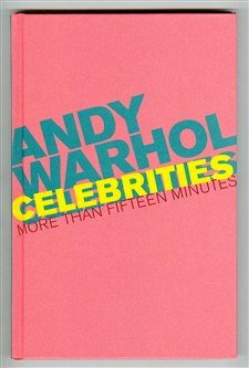 Celebrities: More Than Fifteen Minutes: Warhol, Andy (Bellagio Gallery of Fine Art)