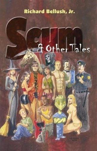 Scum and Other Tales (Hardback): Jr. Richard Bellush