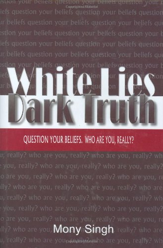 9781931741224: White Lies Dark Truth: Question Your Beliefs. Who Are You, Really?