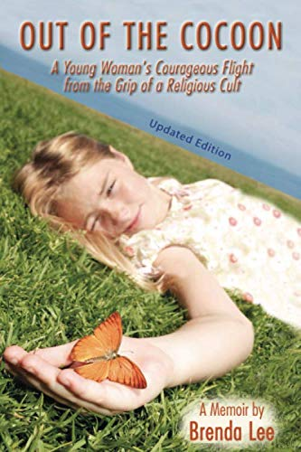 Out of the Cocoon: A Young Woman's Courageous Flight from the Grip of a Religious Cult - A Memoir...