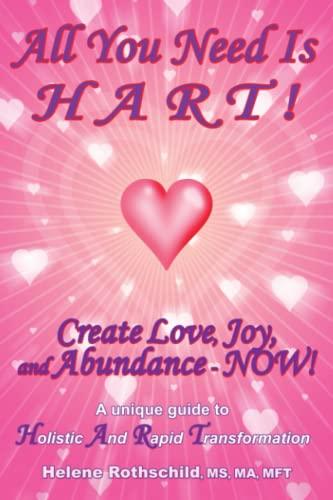 All You Need is Hart! Create Love, Joy and Abundance - Now!: Helene Rothschild