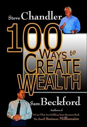 100 Ways to Create Wealth (Hardback): Steve Chandler, Sam Beckford