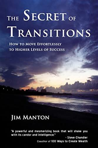 The Secret of Transitions: How to Move Effortlessly to Higher Levels of Success: Manton, Jim