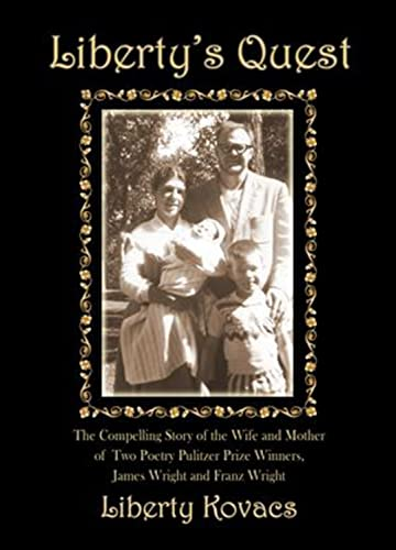 9781931741965: Liberty's Quest: The Compelling Story of the Wife and Mother of Two Poetry Prize Winners, James Wright & Franz Wright