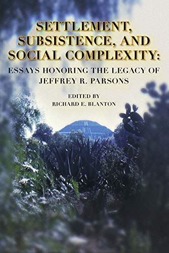 9781931745208: Settlement, Subsistence, and Social Complexity: Essays Honoring the Legacy of Jeffrey R. Parsons (Ideas, Debates and Perspectives)