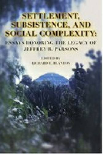 9781931745239: Settlement, Subsistence, and Social Complexity: Essays Honoring the Legacy of Jeffrey R. Parsons (Ideas, Debates and Perspectives)