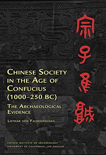 Chinese Society in the Age of Confucius (1000-250 BC): The Archaeological Evidence (IDEAS, DEBATES ...