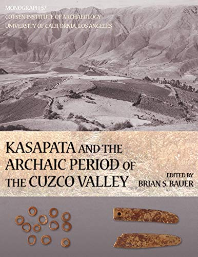 Kasapata And the Archaic Period of the Cuzco Valley: Bauer, Brian S. (Editor)/ Bauer, Brian S. (...