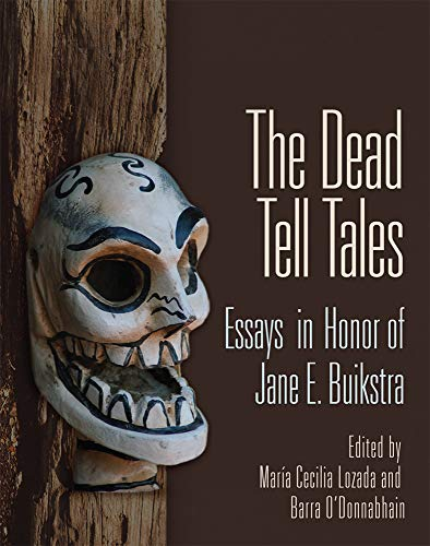 The Dead Tell Tales: Essays In Honor Of Jane E. Buikstra.: Lozada, Maria Cecilia & O'donnabhain, ...